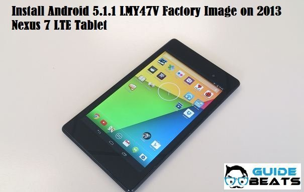 Install Android 5.1.1 LMY47V Factory Image on 2013 Nexus 7 LTE Tablet