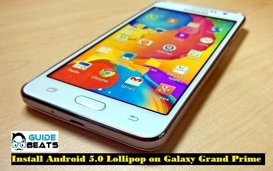 Install Android 5.0 Lollipop on Galaxy Grand Prime