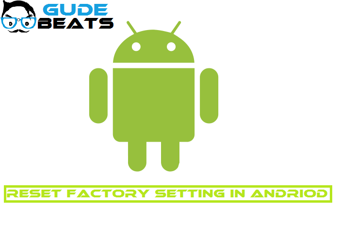 How to Reset Factory Setting in Andriod Smartphones [Samsung, LG, Motorola]