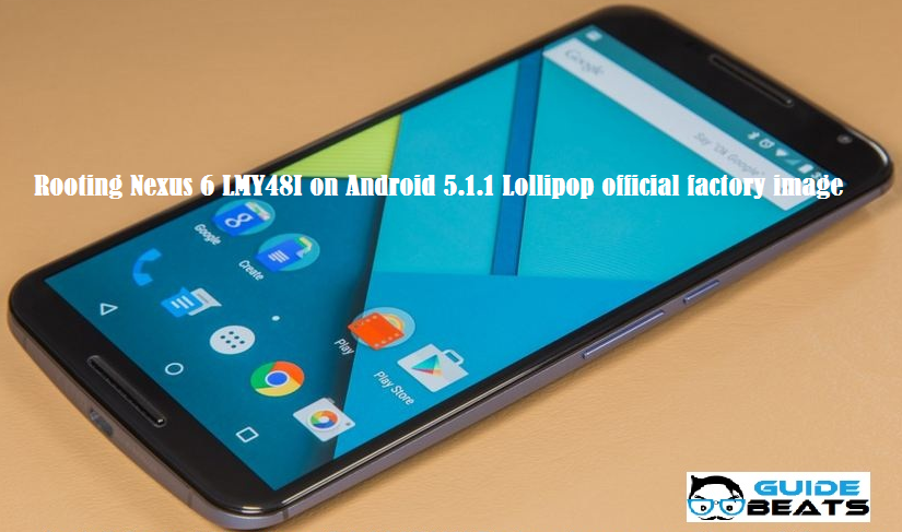 How to Root Nexus 6 LMY48I on Android 5.1.1 Lollipop official factory image