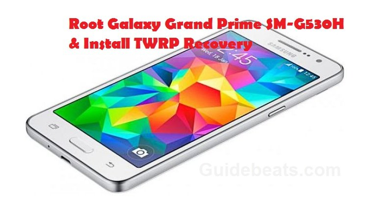 Root Galaxy Grand Prime SM-G530H & Install TWRP Recovery
