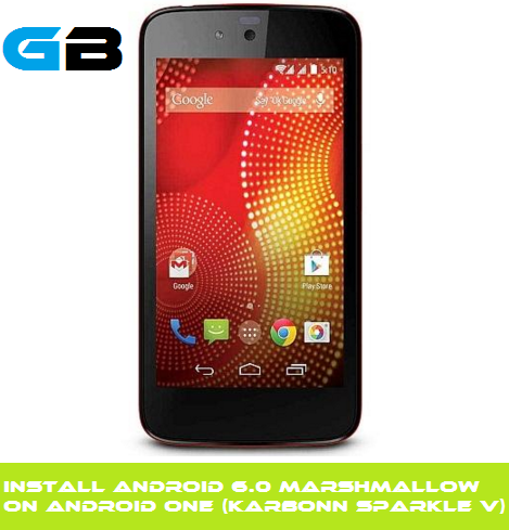 Guide to Install Android 6.0 Marshmallow on Android one (Karbonn Sparkle V)