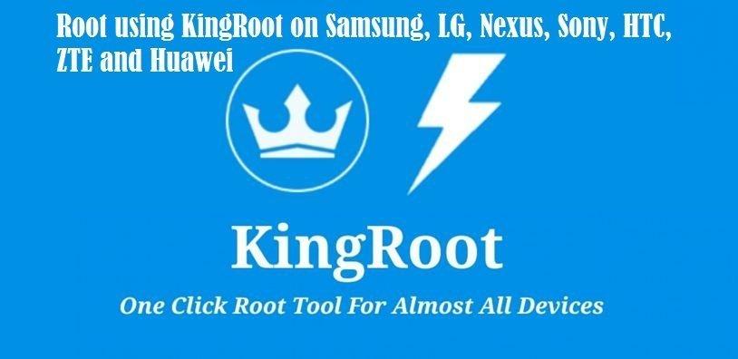 Root using KingRoot on Samsung, LG, Nexus, Sony, HTC, ZTE and Huawei