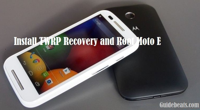 Install TWRP Recovery and Root Moto E