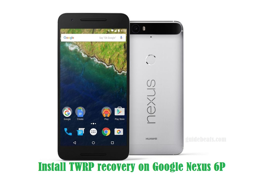 Install TWRP recovery on Google Nexus 6P