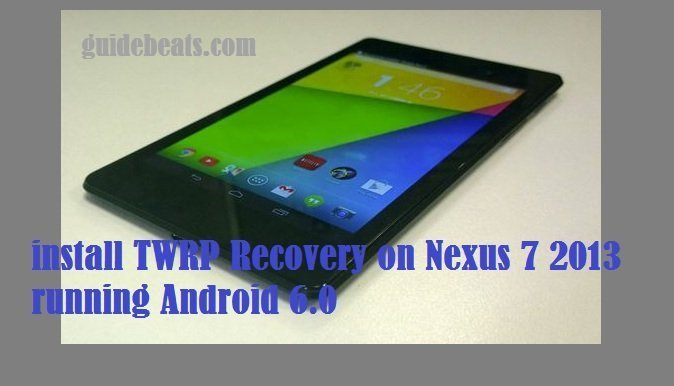 install TWRP Recovery on Nexus 7 2013 running Android 6.0