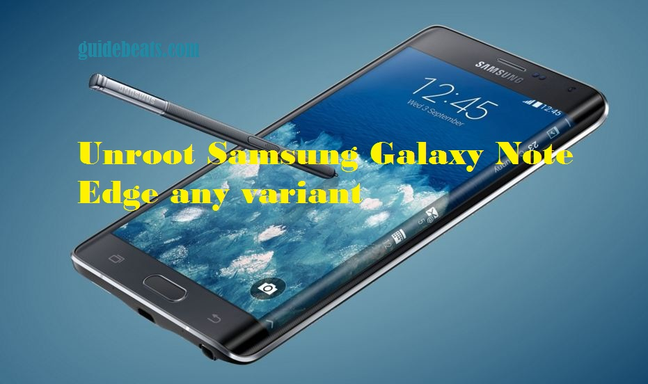 Unroot Samsung Galaxy Note Edge any variant