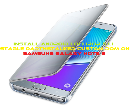 Guide to Install Android Lollipop 5.1.1 Stable DarthStalker Custom ROM on Samsung Galaxy Note 5