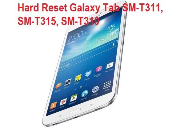 Hard Reset Galaxy Tab SM-T311, SM-T315, SM-T310