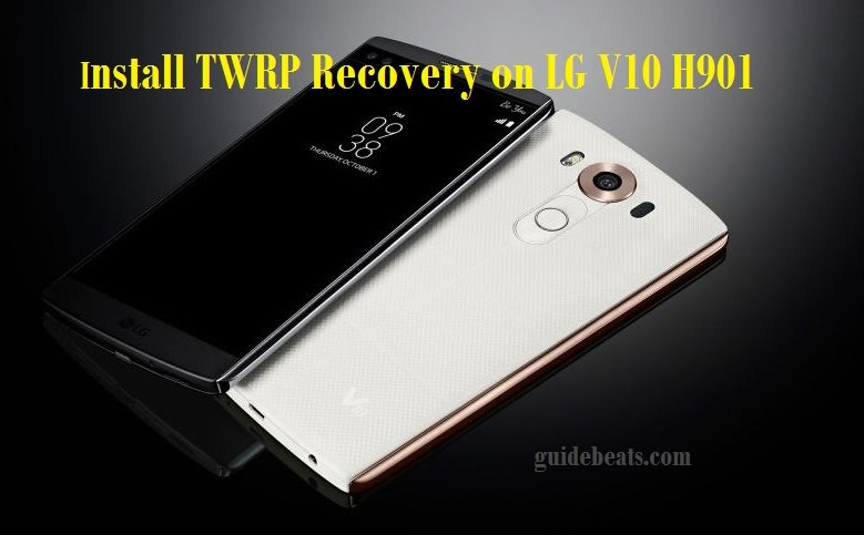 install Custom Recovery TWRP on LG V10 H901