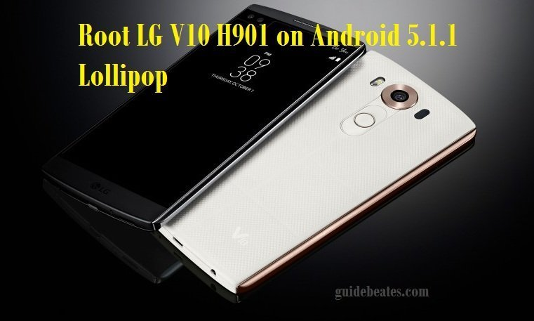 Guide to Root LG V10 H901 on Android 5 1 1 Lollipop firmware
