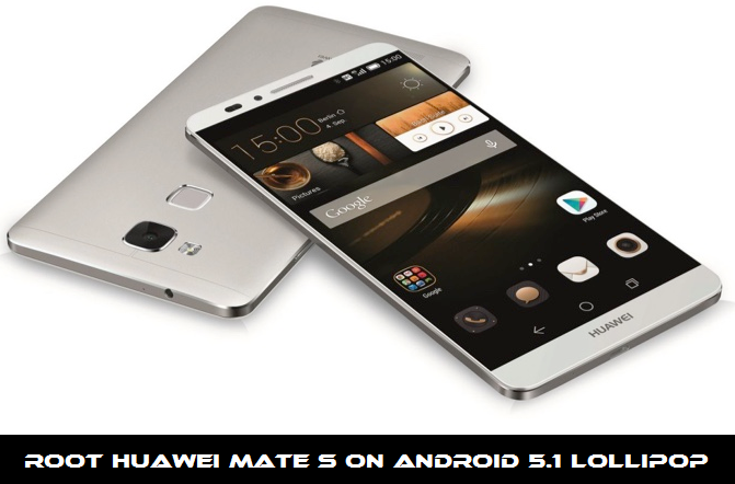 Guide to Root Huawei Mate S on Android 5.1 Lollipop