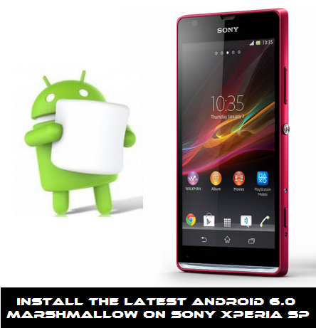 Guide to Install the Latest Android 6.0 Marshmallow on Sony Xperia SP
