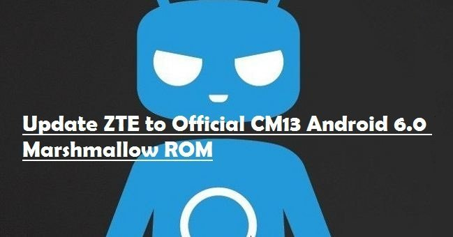 How to Update ZTE with Official CM13 Android 6 0 Marshmallow ROM a