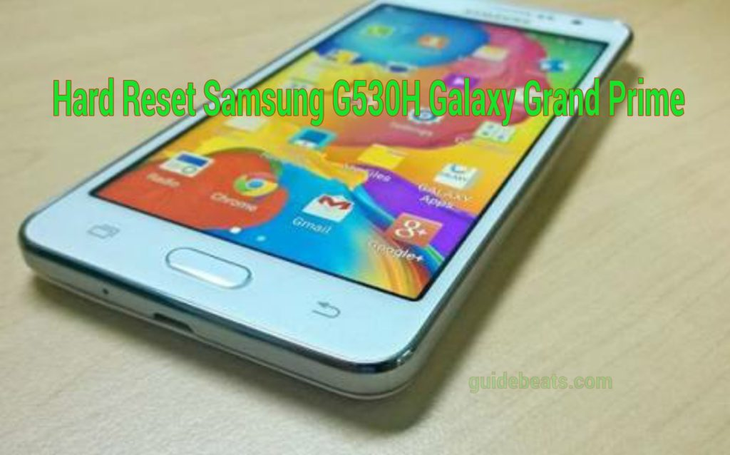 Hard Reset Samsung G530H Galaxy Grand Prime