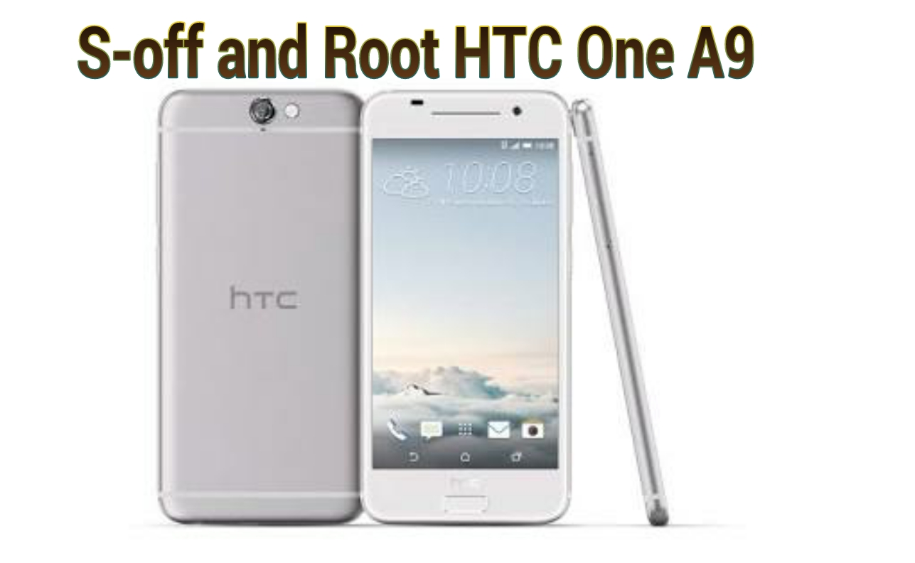 S-off and Root HTC One A9