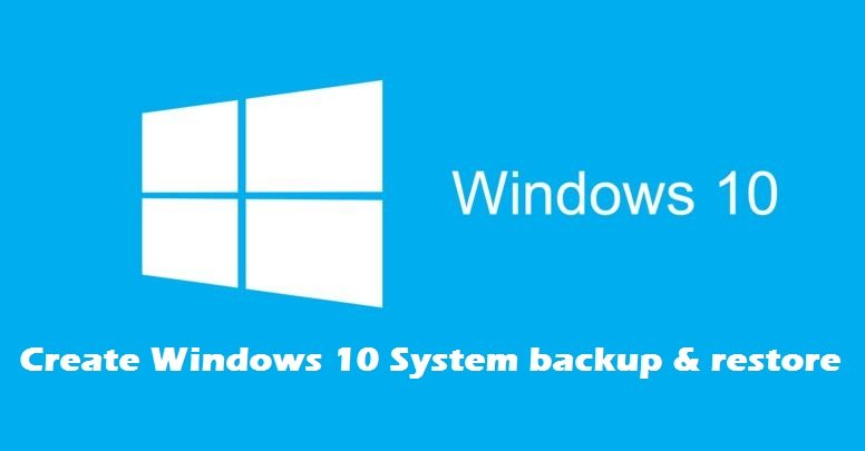 Create Windows 10 System backup and restore [Tips]