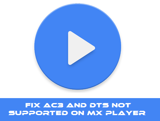 Guide to Enable AC3 and DTS Support on MX player Using Custom Codecs