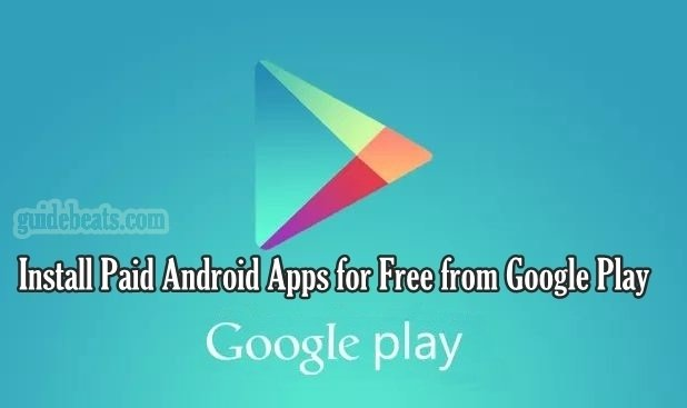Install Google play store's Paid Android Apps apk for Free