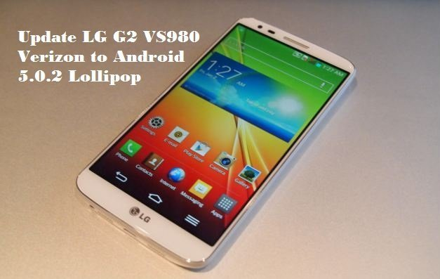 Update LG G2 VS980 Verizon to Android 5.0.2 Lollipop