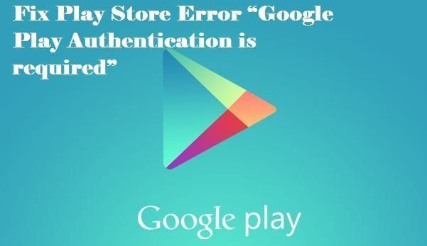 """Fix Play Store Error """"Google Play Authentication is required"""""""