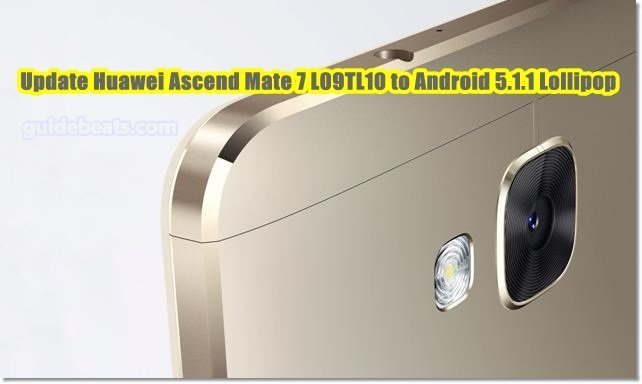 Update Huawei Ascend Mate 7 L09 TL10 to Android 5.1.1 Lollipop