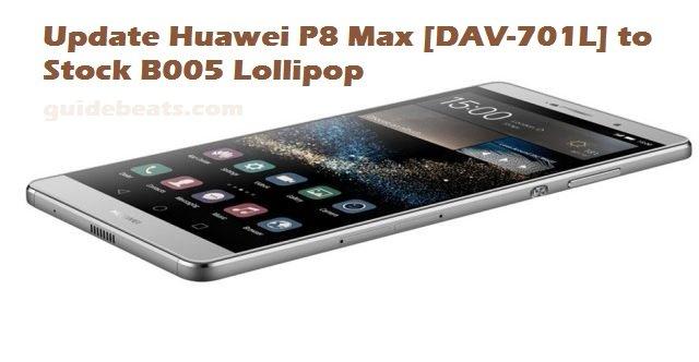 Update Huawei P8 Max [DAV-701L] to Stock B005 Lollipop