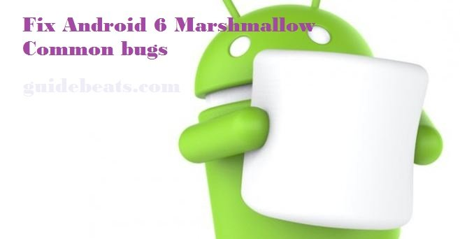 Fix Android 6 Marshmallow Common bugs