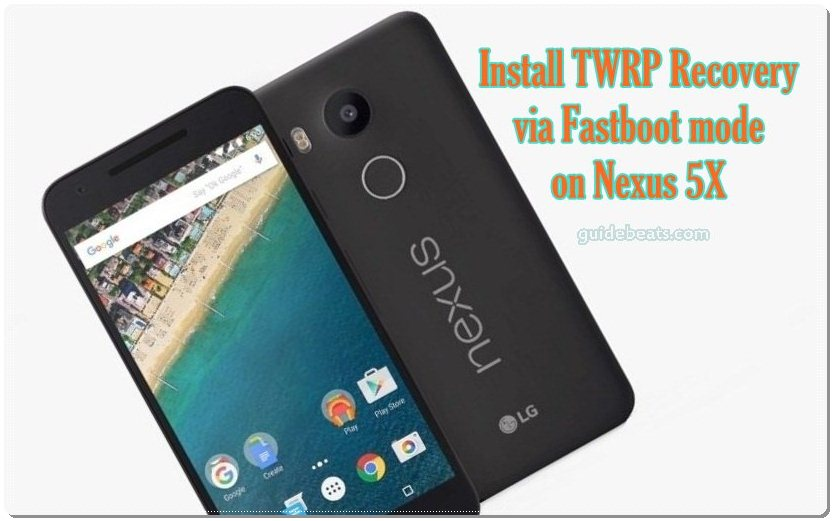 How to Install Nexus 5X TWRP Recovery via Fastboot mode