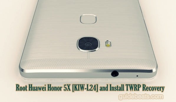 Root Huawei Honor 5X [KIW-L24] and Install TWRP Recovery