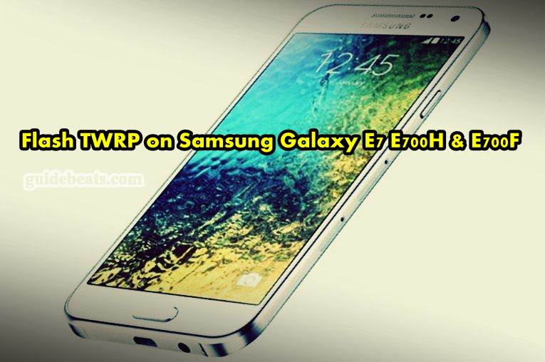 Samsung Galaxy E7 TWRP - Easy Guide to flash in E700H & E700F