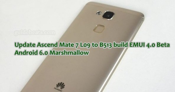 Update Ascend Mate 7 L09 to B513 build EMUI 4.0 Beta Android 6.0