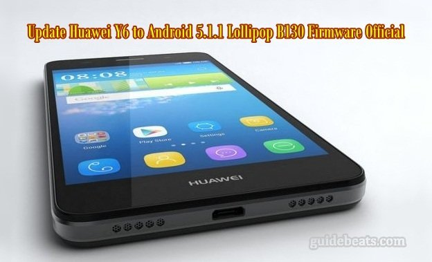 Update Huawei Y6 to Android 5.1.1 Lollipop B130 Firmware Official OTA
