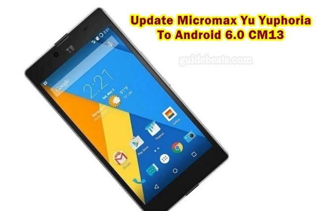 Update Micromax Yu Yuphoria to Android 6.0 Marshmallow CM13