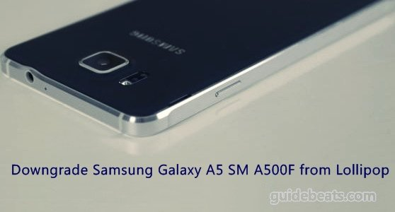 Downgrade Samsung Galaxy A5 SM A500F from Lollipop 5.0.2 to KitKat 4.4.4