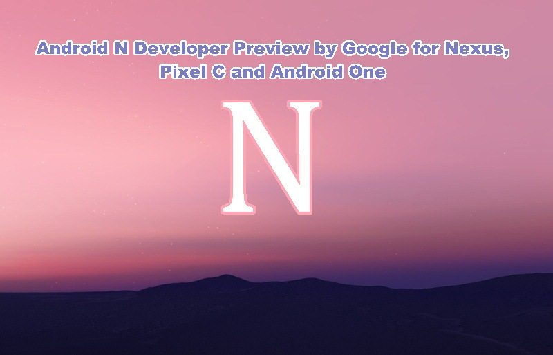 Android N Developer Preview by Google for Nexus devices