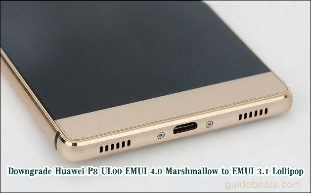 Downgrade Huawei P8 UL00 EMUI 4 0 Marshmallow to EMUI 3 1