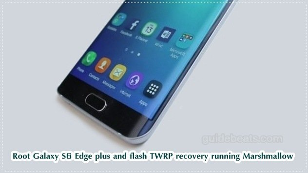 Root Galaxy S6 Edge plus and flash TWRP recovery running Marshmallow