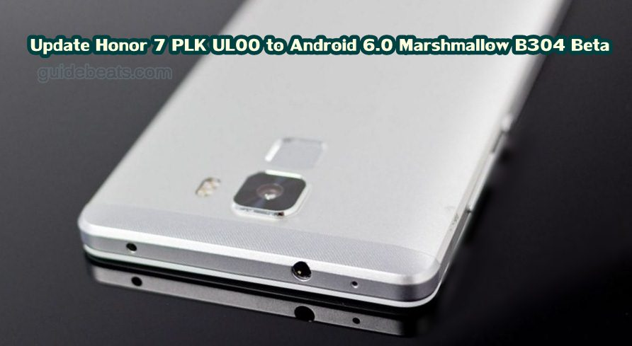 Update Honor 7 PLK UL00 to Android 6.0 Marshmallow B304 Beta Firmware