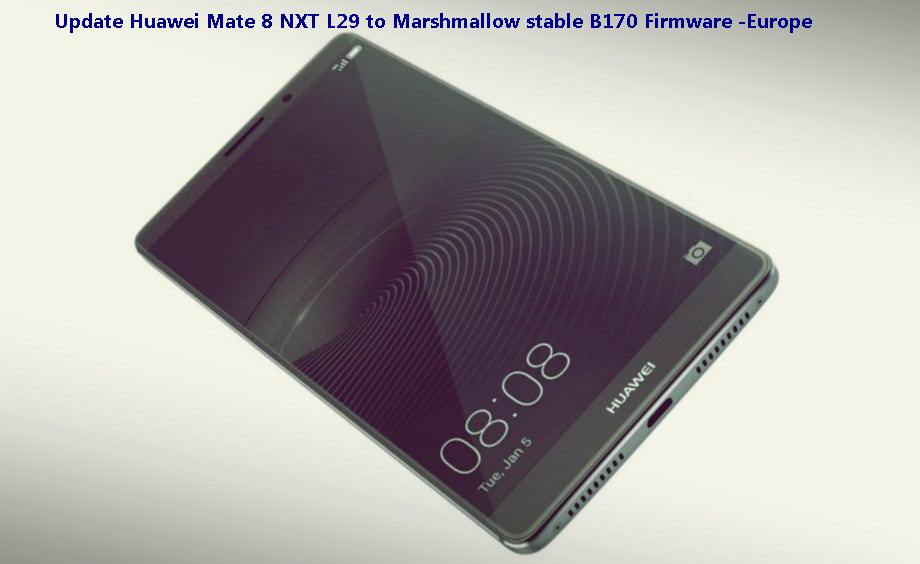 Update Huawei Mate 8 NXT L29 to Marshmallow stable B170 Firmware