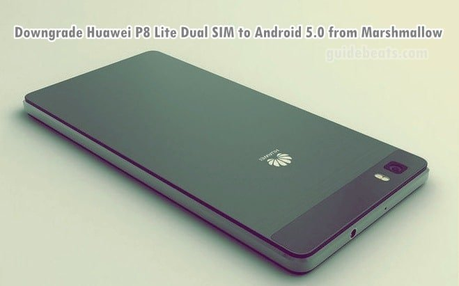 Downgrade Huawei P8 GRA-L09 from Android 6 0 B317 to Lollipop 5 0