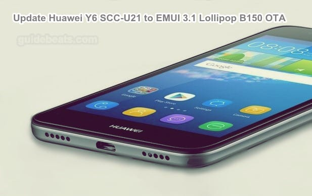 Update Huawei Y6 SCC-U21 to EMUI 3 1 Lollipop B150 Official OTA