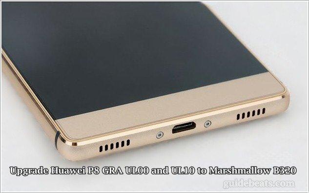 Upgrade Huawei P8 GRA UL00 and UL10 to Marshmallow B320 [Asia]