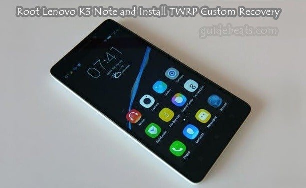 Root Lenovo K3 Note and Install TWRP Custom Recovery