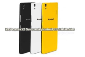 Root Lenovo K3 Note running Android 6.0 Marshmallow