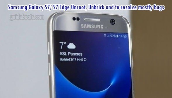 Samsung Galaxy S7 S7 Edge Unroot, Unbrick and to resolve mostly bugs