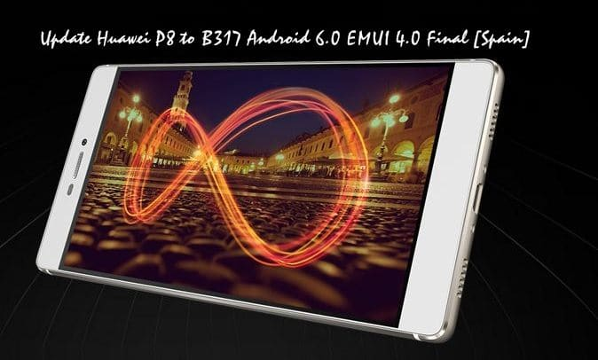 Update P8 Huawei to B317 Android 6.0 Marshmallow EMUI 4.0 Final
