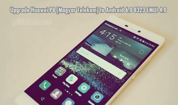 Upgrade Huawei P8 GRA-L09 [Magyar Telekom] to Android 6.0 Marshmallow B323