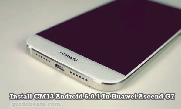 Huawei Ascend G7 CM13 Android 6.0.1 Firmware