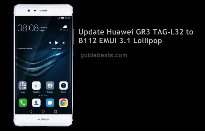 Update Huawei GR3 TAG L32 to B112 EMUI 3.1 Lollipop Firmware